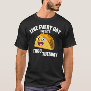 LIVE EVERY DAY LIKE IT'S TACO TUESDAY T-Shirt