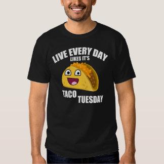 LIVE EVERY DAY LIKE IT'S TACO TUESDAY TSHIRTS