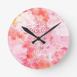 Live Every day like it's your last graphic art. Wall Clocks