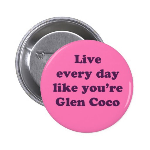 Live Every Day Like You're Glen Coco Button