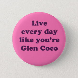 Live Every Day Like You're Glen Coco Pinback Button