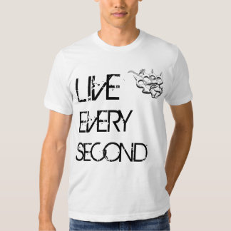 LIVE EVERY SECOND. T-SHIRTS