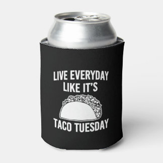 Live everyday like it's Taco Tuesday funny can Can Cooler