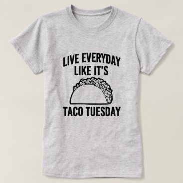 Beach Themed Live everyday like it's Taco Tuesday funny shirt