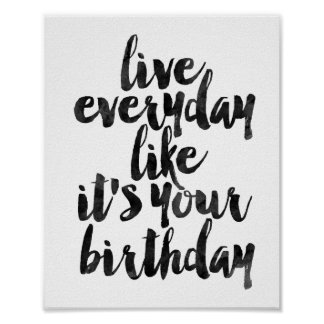 Live Everyday Like It's Your Birthday Poster