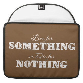 Live for Something or Die for Nothing MacBook Pro Sleeve