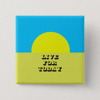 Live for today button