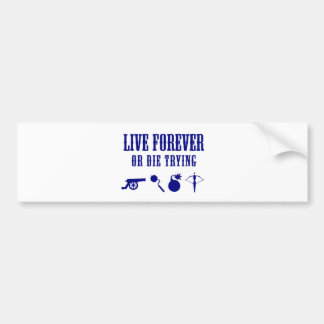 Live Forever Or Die Trying (Weapons) Bumper Sticker