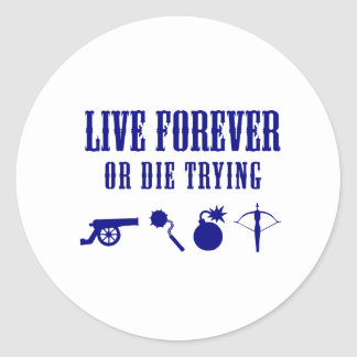 Live Forever Or Die Trying (Weapons) Classic Round Sticker