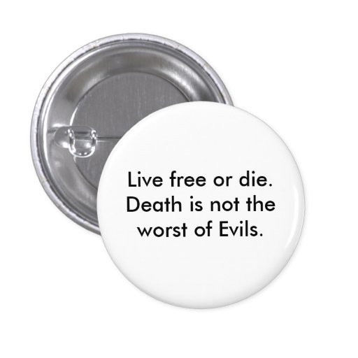 Live free or die.  Death is not the worst of Ev... Pinback Button
