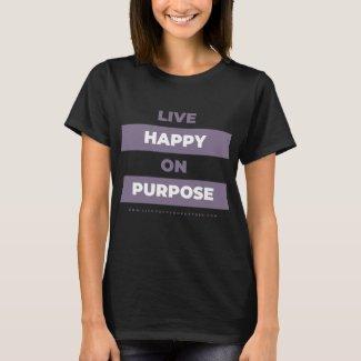 Live Happy On Purpose comfy mom t T-Shirt