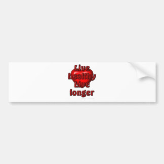 Live healthy Live longer Bumper Sticker