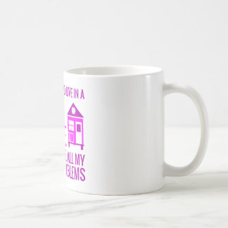 Live In A Tiny House and Ignore Adult Problems Coffee Mug