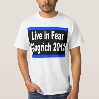Live In Fear Gingrich 2012 T-Shirt