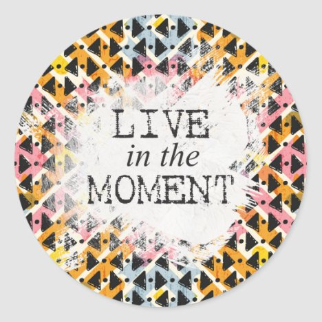 Live in the Moment colorful geometric shaped Classic Round Sticker
