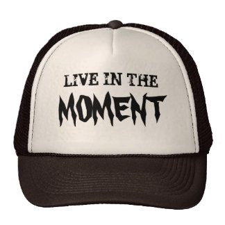 LIVE IN THE MOMENT CUSTOMIZABLE CAP by eZaZZleMan Trucker Hat