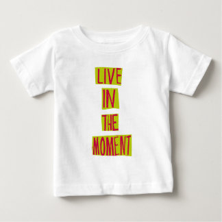Live in the moment! t shirt