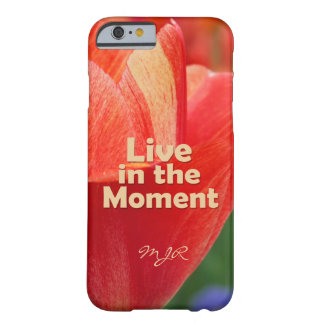 Live in the Moment w/vibrant Tulip Barely There iPhone 6 Case