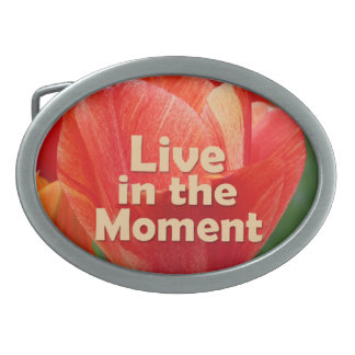 Live in the Moment w/vibrant Tulip Belt Buckle