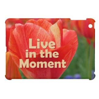 Live in the Moment w/vibrant Tulip iPad Mini Case