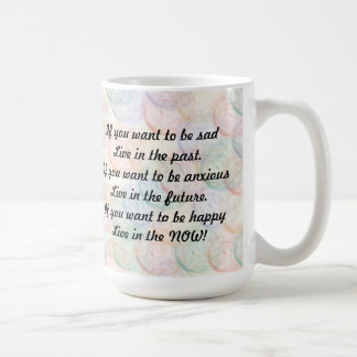 Live in the NOW-Words of Wisdom Mug