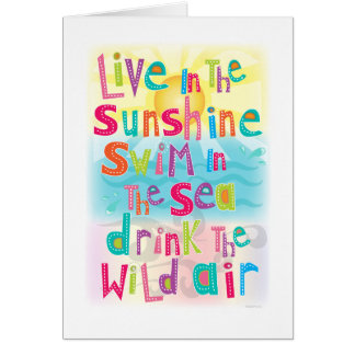 Live in the Sunshine Swim the Sea Greeting Card