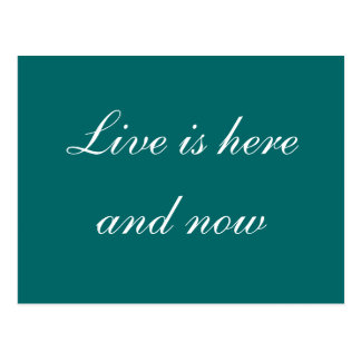 Live is here and now postcard