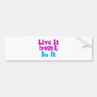 Live It, Dream It, Do It Bumper Sticker