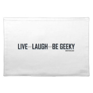 Live, Laugh, Be Geeky Place Mat