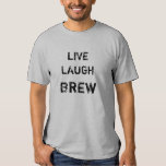 Live Laugh Brew Tee Shirts