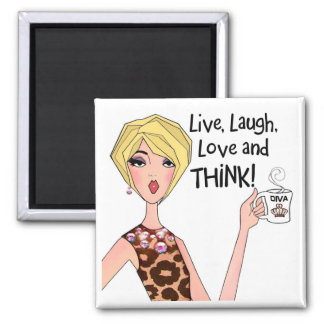 """""""LIVE, LAUGH, LOVE and THINK!"""" DIVA Magnets"""