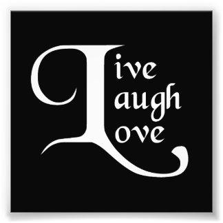 Live, Laugh, Love Photographic Print