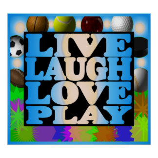 Live Laugh Love Play Sports Poster