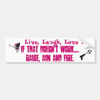 Live, Laugh, Love... Raise, Aim, Fire Bumpersticke Car Bumper Sticker