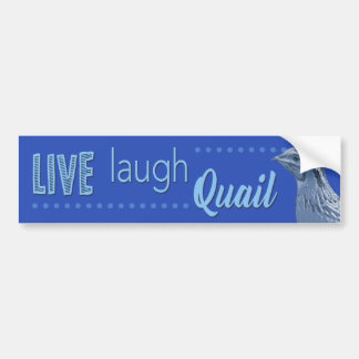 Live Laugh Quail Bumper Sticker