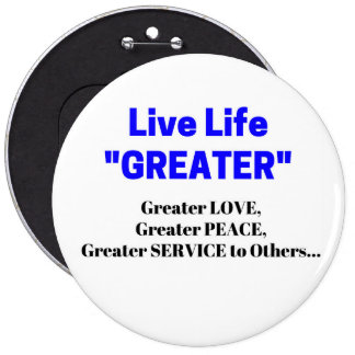 "Live Life ""GREATER"" Love Peace Button"