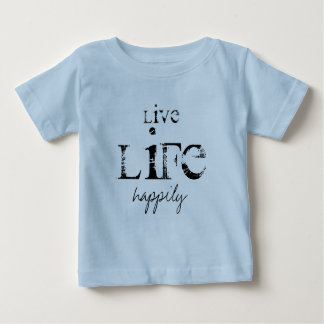 Live Life Happily - Baby Infant T-shirt