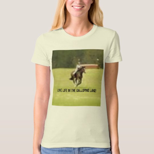 LIVE LIFE IN THE GALLOPING LANE! T-Shirt