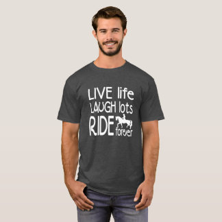 Live Life Laugh Lots Ride Forever T-Shirt