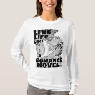 LIVE LIFE LIKE A ROMANCE NOVEL T-Shirt