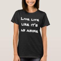 Live Life Like It's an Anime T-Shirt