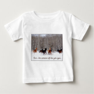 Live Life.....Like someone left the gate open! Baby T-Shirt