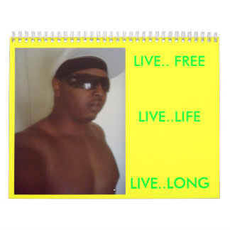 LIVE..LIFE, LIVE.. FREE, LIVE..LONG CALENDAR