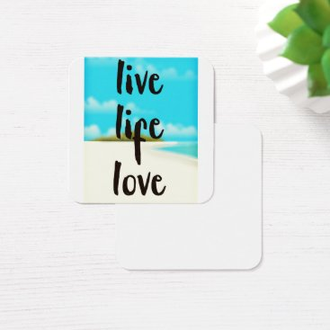 Beach Themed Live Life Love inspirational quote Square Business Card