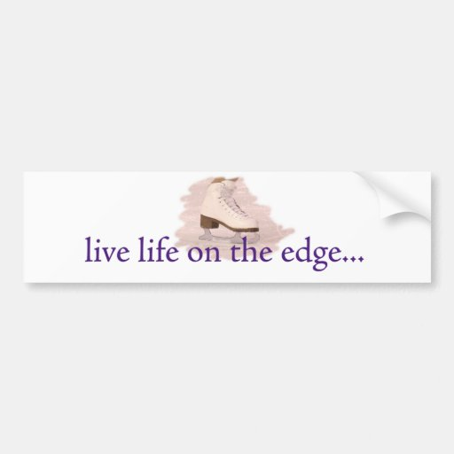 Live life on the edge... bumper stickers