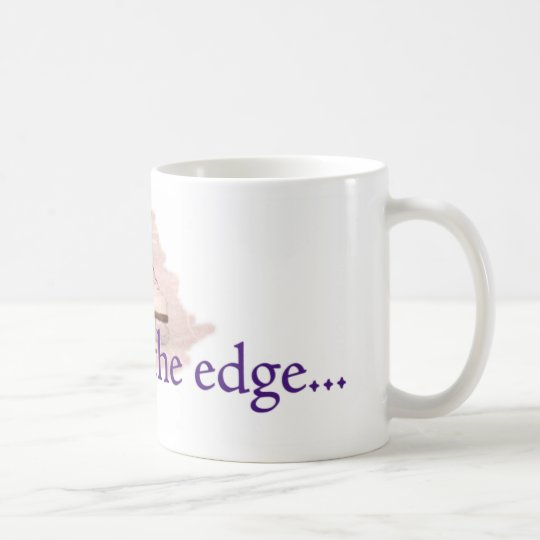 Live life on the edge... coffee mug