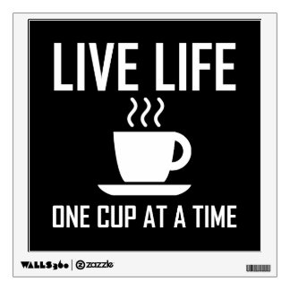Live Life One Cup At A Time Coffee Tea Drinker Wall Decal