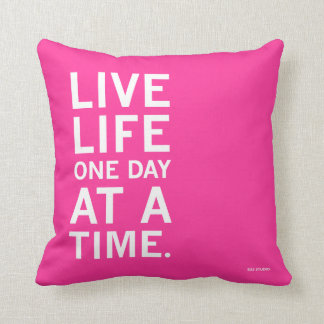 Live Life One Day At A Time Pink Pillow