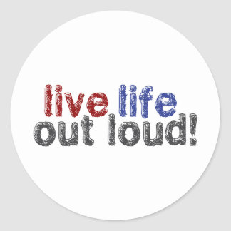 Live Life Out Loud Classic Round Sticker