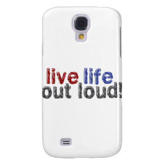 Live Life Out Loud Galaxy S4 Case